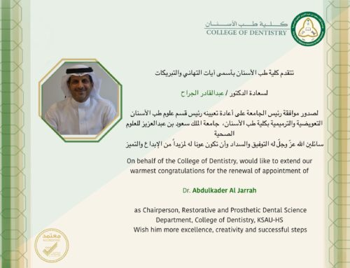 Congratulations ! Dr. Abdulkader Al Jarrah for the renewal of appointment as Chairperson, Restorative and Prosthetic Dental Science Department, College of Dentistry, KSAU-HS