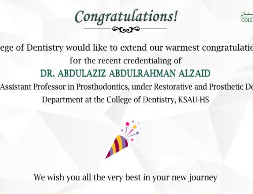 Congratulations Dr. Abdulaziz Abdulrahman AlZaid for  recent credentialing as Full Time Assistant Professor in Prosthodontics, under Restorative and Prosthetic Dental Science Department, College of Dentistry, KSAU-HS