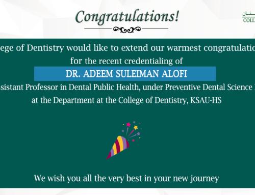Congratulations-Dr. Adeem Suleiman Alofi  for recent credentialing as Full Time Assistant Professor in Dental Public Health, under Preventive Dental Science Department, College of Dentistry, KSAU-HS