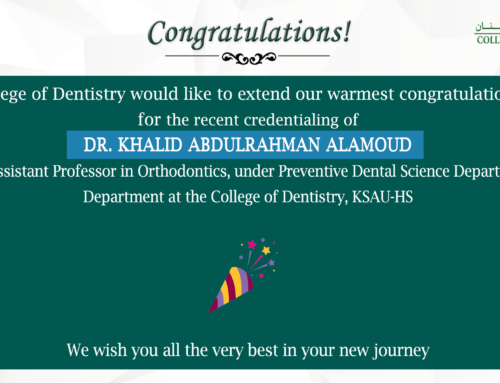 Congratulations Dr. Khalid Abdulrahman AlAmoud for recent credentialing as Full Time Assistant Professor in Orthodontics, under Preventive Dental Science Department, College of Dentistry, KSAU-HS
